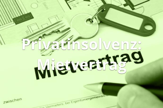 Privatinsolvenz Mietvertrag