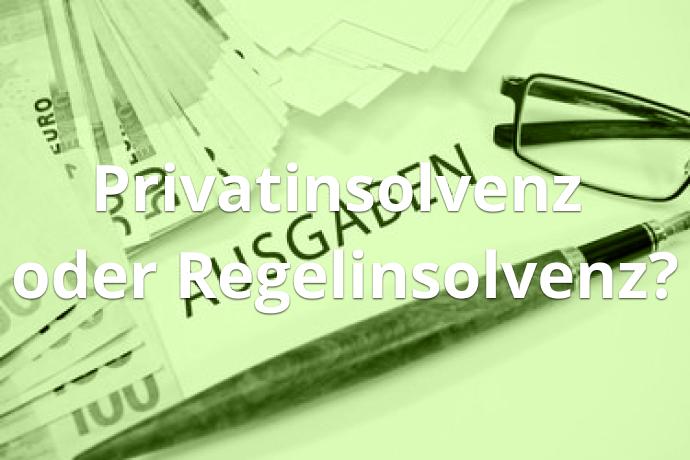 Privatinsolvenz oder Regelinsolvenz
