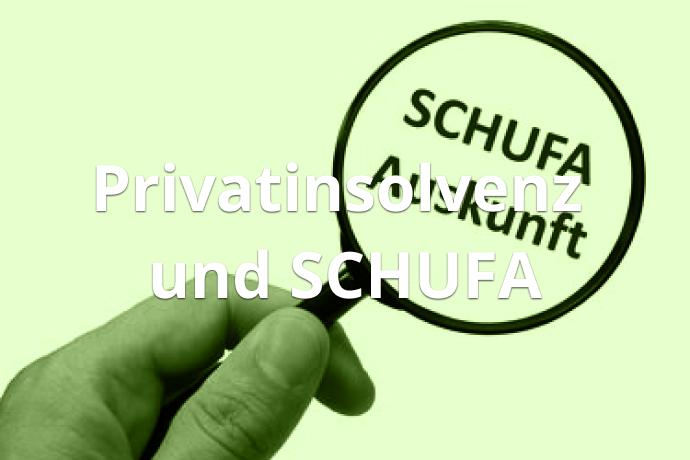 Privatinsolvenz und Schufa