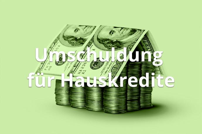 Umschuldung für Hauskredite